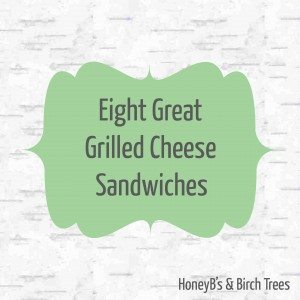 8 Great Grilled Cheese Sandwiches
