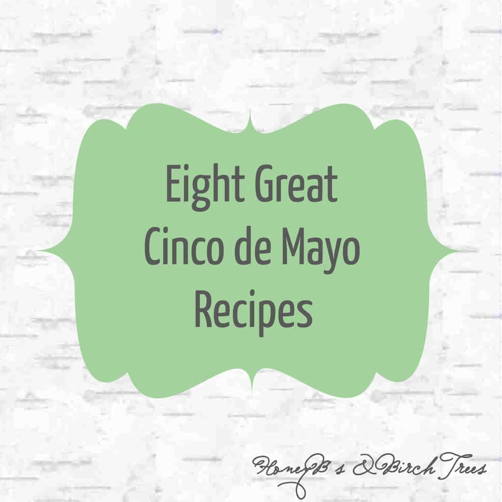 Eight Great Cinco de Mayo Recipes | Honey Bs and Birch Trees