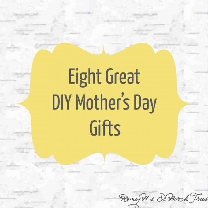 Eight Great DIY Mother's Day Gifts