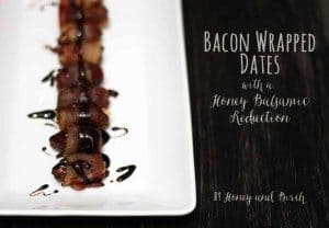 Bacon Wrapped Dates with a Honey Balsamic Reduction