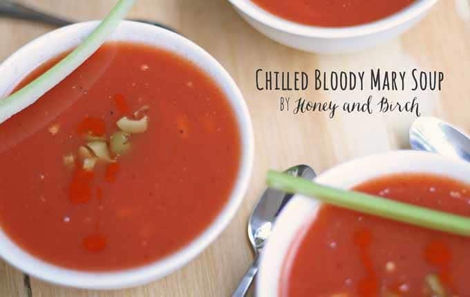 Chilled Bloody Mary Soup | Honey and Birch