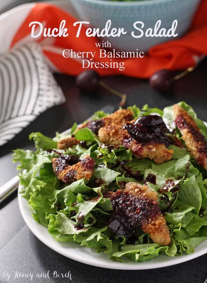 Duck Tender Salad with Cherry Balsamic Dressing | Honey and Birch