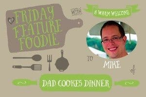 Friday Feature Foodie: Mike from Dad Cooks Dinner