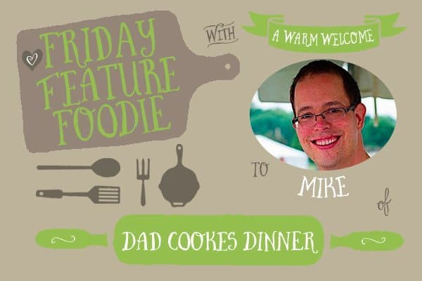 Friday Feature Friday: Mike from Dad Cooks Dinner