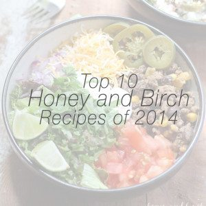 Top 10 Honey and Birch Recipes of 2014