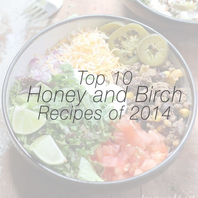 Top 10 Honey and Birch Recipes of 2014 | www.honeyandbirch.com #recipes
