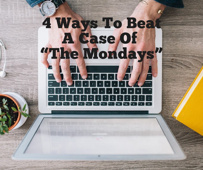 4 Ways to Cure A Case of the Mondays