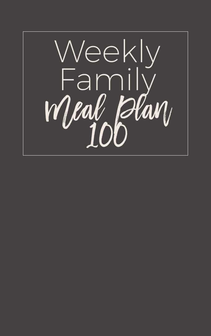 Weekly Family Meal Plan #100